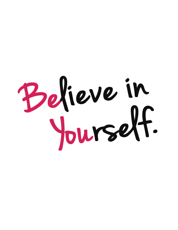 Believe in Yourself - Be You.