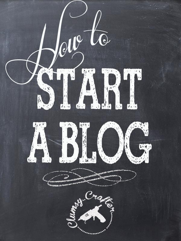 How to Start a Blog from Clumsy Crafter