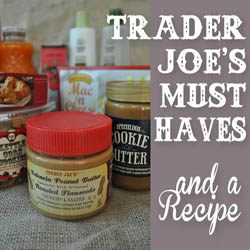 Trader Joe's Must have items and a recipe!