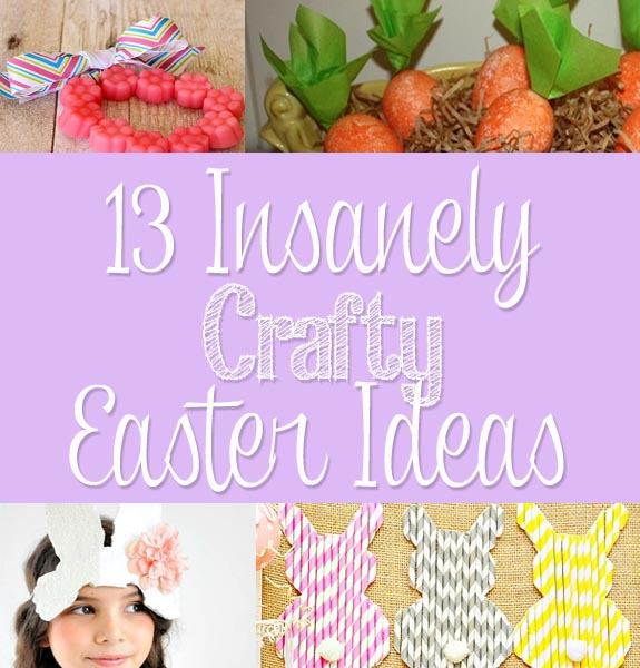13 Insanely Crafty Easter Ideas 13 Insanely Crafty Easter Ideas