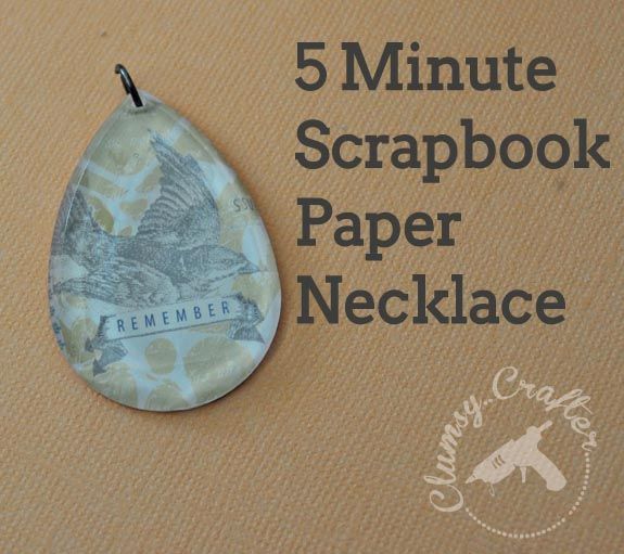 5 minute scrapbook paper necklace pendant clumsy crafter for Michaels crafts jewelry supplies