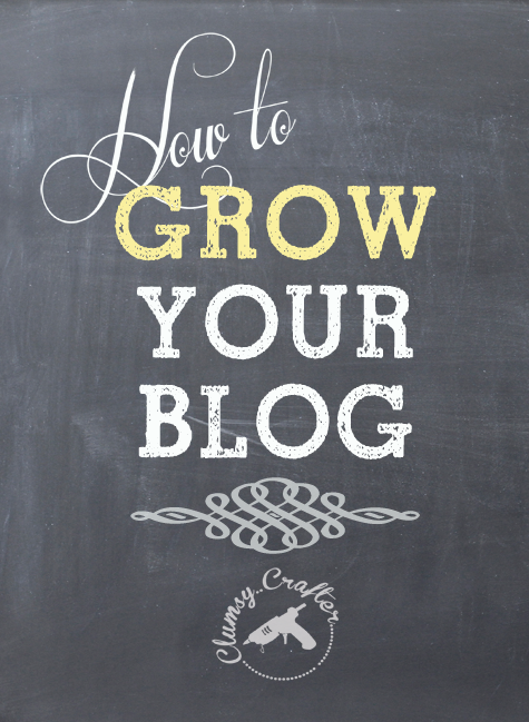 how to grow your blog via Clumsy Crafter How to Grow a Blog