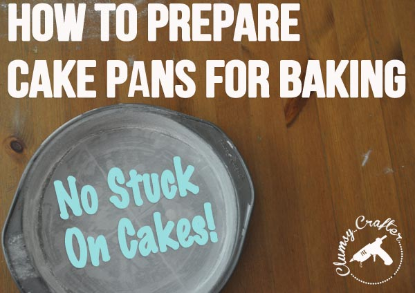 how to prepare cake pans for baking so the cake won't stick to the pan