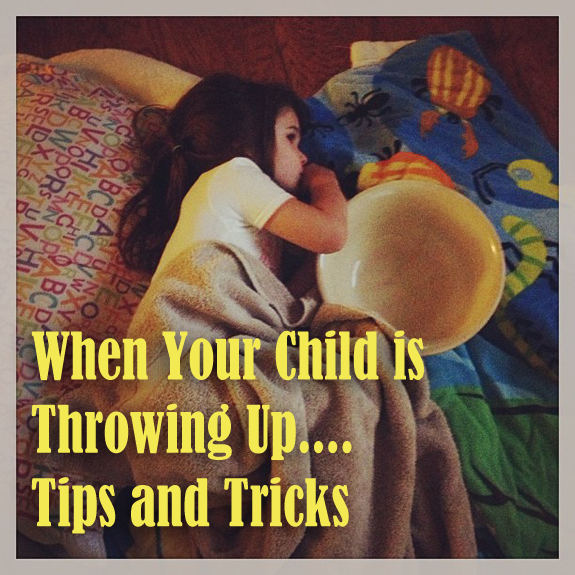 When your child is throwing up, tips and tricks.