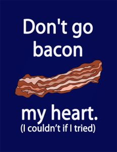 Don't go Bacon my heart - bacon poster or bacon phone wallpaper by Clumsy Crafter