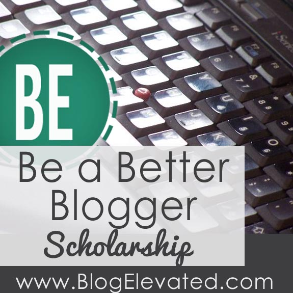 Be a Better Blogger Scholarship for Blog Elevated