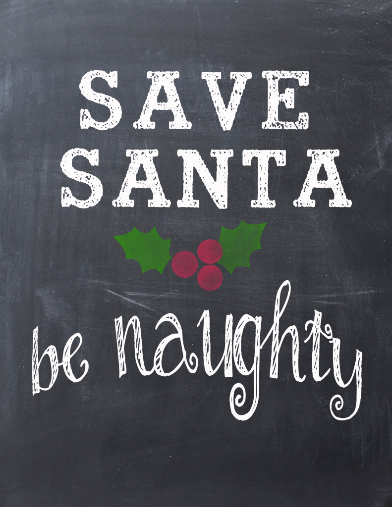 Save Santa, be naughty free printable.