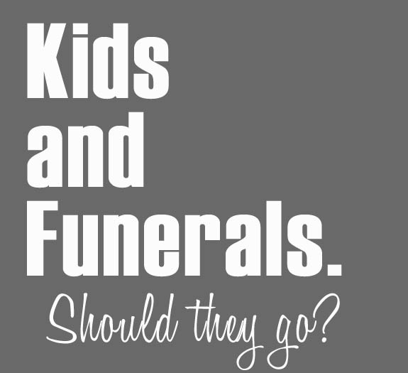 Kids and Funerals. Should they go?