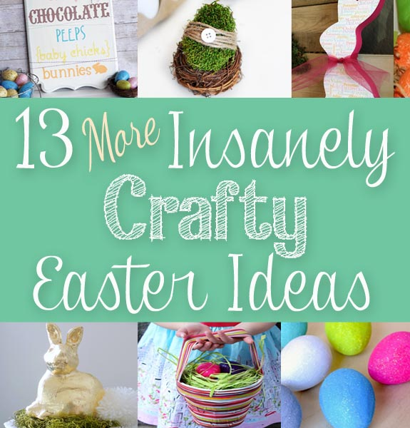 13 More Insanely Crafty Easter Ideas