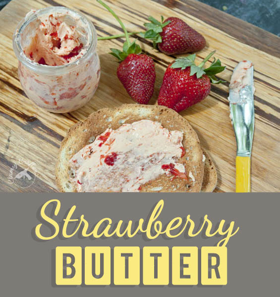 strawberry butter- Easy but looks fancy and oh so yummy