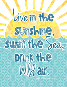 Live in the Sunshine, Swim the Sea, Drink the Wild Air - Free Summer printable by Ralph Waldo Emerson