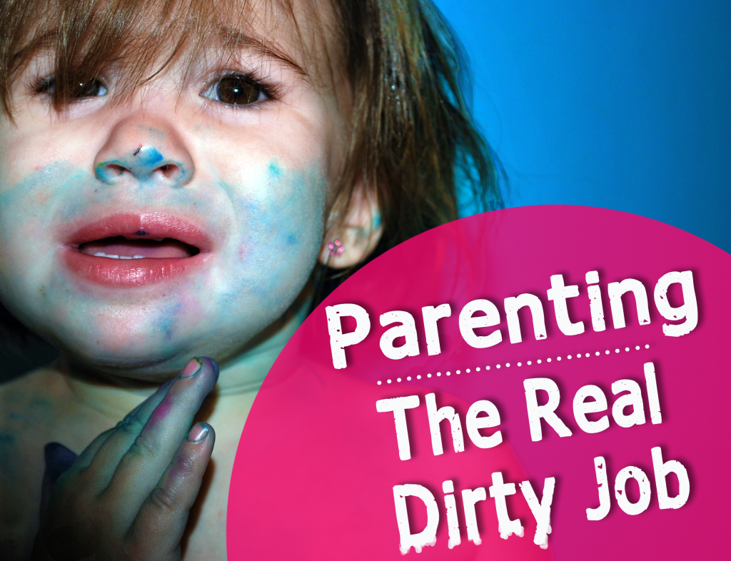 parenting the real dirty job