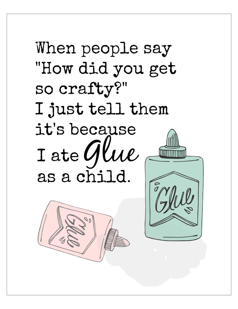 Ate glue as a child 791x1024 How Did You Get So Crafty?