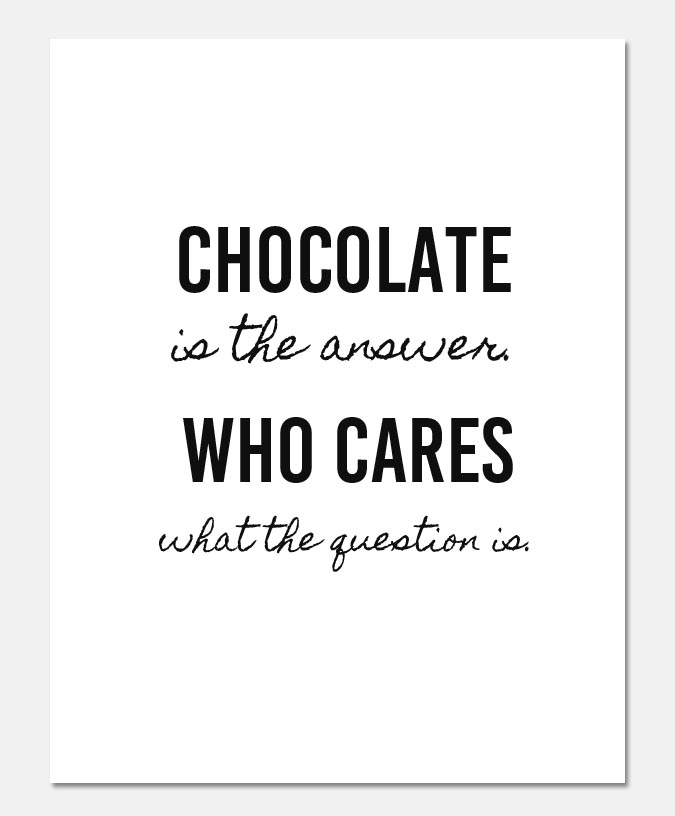 Chocolate is the answer, who cares what the question is. Free printable!