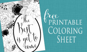 The Best is Yet to Come – Free Printable Coloring Sheet