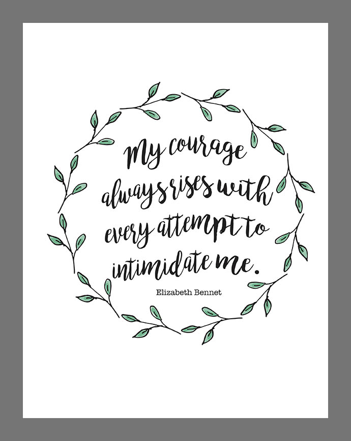 My Courage Always Rises With Every Attempt to Intimidate Me - Pride and Prejudice Quote