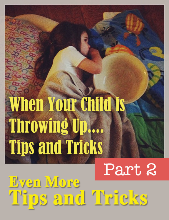 What to do when your child is throwing up - Even more tips and tricks that were submitted by readers!