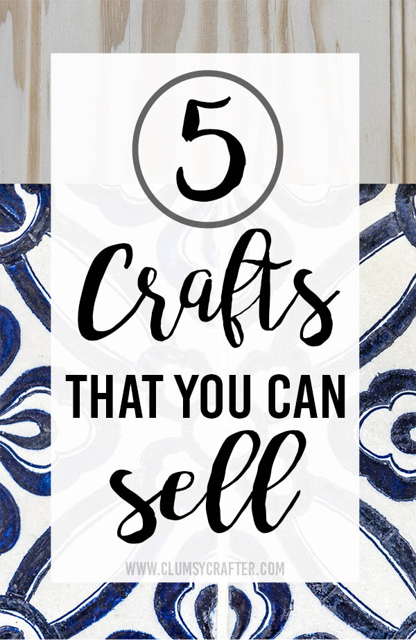 5 Crafts That You Can Sell Clumsy Crafter