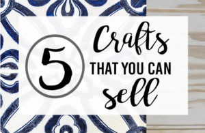 5 Craft Projects That You Can Sell