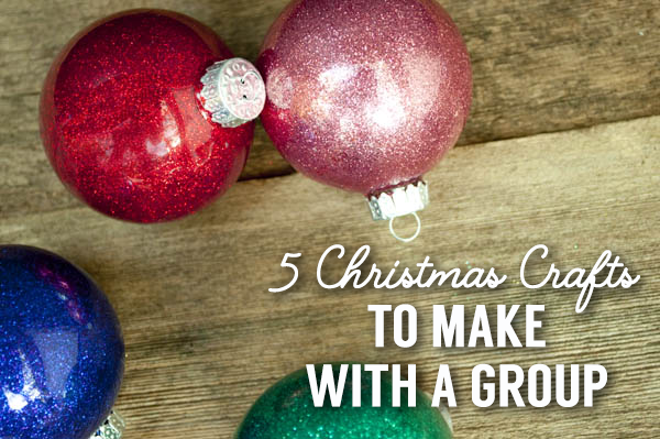 5 christmas crafts you can make with a group