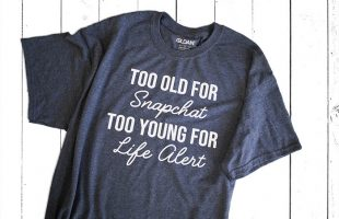 Too Old for Snapchat, Too Young for Life Alert – Free Cut File